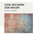 Marcel Maeder: Vom Zeichnen zum Malen