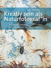 Kreativ sein als Naturfotograf*in - Kreativität entfalten und den eigenen Stil entwickeln