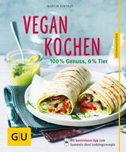 Vegan kochen - 100 % Genuss, 0 % Tier