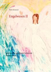 Engelwesen II - Machen Sie aus Ihrem Leben ein Meisterwerk