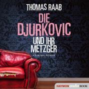 Die Djurkovic und ihr Metzger - Kriminalroman