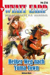 Wyatt Earp 216 – Western - Heißer Weg nach Yuma Town