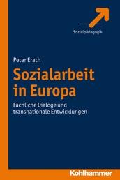 Sozialarbeit in Europa - Fachliche Dialoge und transnationale Entwicklungen