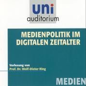 Medienpolitik im digitalen Zeitalter - Vorlesung von Prof. Dr. Wolf-Dieter Ring