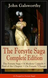 The Forsyte Saga Complete Edition: The Forsyte Saga + A Modern Comedy + End of the Chapter + On Forsyte 'Change (A Prequel to Forsyte Saga) - Complete Nine Novels