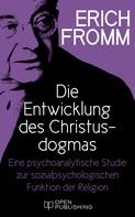 Erich Fromm: Die Entwicklung des Christusdogmas. Eine psychoanalytische Studie zur sozialpsychologischen Funktion der Religion