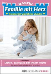 Familie mit Herz 81 - Familienroman - Lächeln, auch wenn man weinen möchte