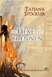 Die Hexe muss brennen - Historischer Roman