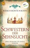 Brigitte Riebe: Schwestern der Sehnsucht: Drei Romane in einem eBook ★★