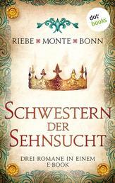 """Schwestern der Sehnsucht: Drei Romane in einem eBook - """"Pforten der Nacht"""" von Brigitte Riebe, """"Das Herz der Falknerin"""" von Rena Monte und """"Der Jahrmarkt zu Jacobi"""" von Susanne Bonn"""