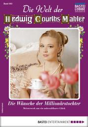 Die Welt der Hedwig Courths-Mahler 463 - Liebesroman - Die Wünsche der Millionärstochter
