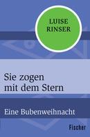 Luise Rinser: Sie zogen mit dem Stern