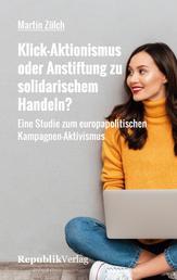Klick-Aktionismus oder Anstiftung zu solidarischem Handeln? - Eine Studie zum europapolitischen Kampagnen-Aktivismus