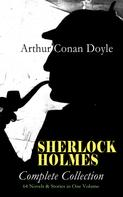 Arthur Conan Doyle: SHERLOCK HOLMES - Complete Collection: 64 Novels & Stories in One Volume