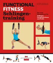 Functional Fitness Schlingentraining - Der neue Fitnesstrend für Anfänger, Fortgeschrittene und Profis