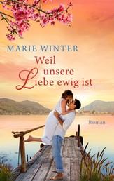 Weil unsere Liebe ewig ist - Roman