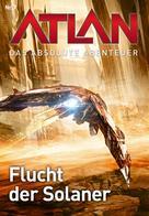 Perry Rhodan Redaktion: Atlan - Das absolute Abenteuer 7: Flucht der Solaner ★★★★★