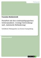 """Franziska Waldschmidt: Freiarbeit mit den sonderpädagogischen Schwerpunkten """"Geistige Entwicklung"""" und """"Autistische Behinderung"""""""