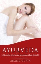 Ayurveda - L'éternelle source de jeunesse et de beauté