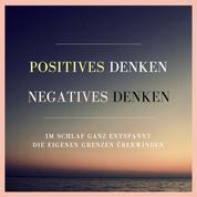 Positives Denken. Negatives Denken. - Im Schlaf ganz entspannt die eigenen Grenzen überwinden
