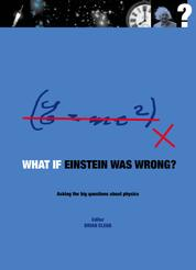 What if Einstein Was Wrong? - Asking the Big Questions about Physics