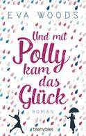 Eva Woods: Und mit Polly kam das Glück ★★★★★
