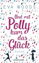 Und mit Polly kam das Glück - Roman