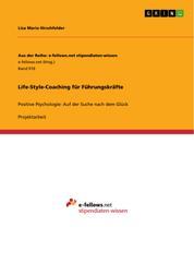 Life-Style-Coaching für Führungskräfte - Positive Psychologie: Auf der Suche nach dem Glück