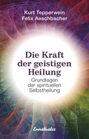 Kurt Tepperwein: Die Kraft der geistigen Heilung ★★★★
