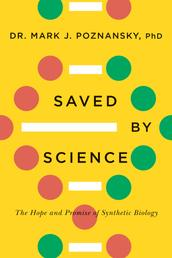 Saved by Science - The Hope and Promise of Synthetic Biology