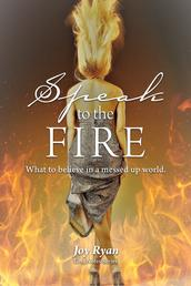 Speak to the Fire - What to believe in a messed up world