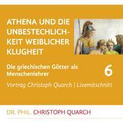 Athena und die Unbestechlichkeit weiblicher Klugheit - Die griechischen Götter als Menschenlehrer - Teil 6