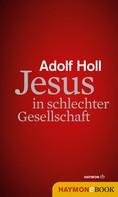 Adolf Holl: Jesus in schlechter Gesellschaft ★★★★