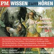 P.M. WISSEN zum HÖREN - Szenen, die Geschichte machten - Teil 1 - In Kooperation mit CD Wissen