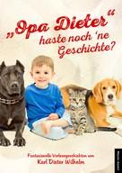 """Karl Dieter Wilhelm: """"Opa Dieter"""" haste noch 'ne Geschichte ★★★★"""