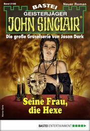 John Sinclair 2186 - Horror-Serie - Seine Frau, die Hexe