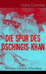 """Die Spur des Dschingis-Khan (Science-Fiction Klassiker) - Zukunftsroman des Autors von """"Befehl aus dem Dunkel"""", """"John Workmann"""" und """"Atomgewicht 500"""""""