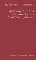 Margarete Mitscherlich: Autobiografie und Lebenswerk einer Psychoanalytikerin