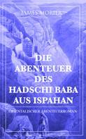 James Morier: Die Abenteuer des Hadschi Baba aus Ispahan: Orientalischer Abenteuerroman