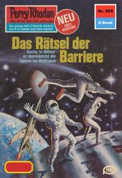 """Perry Rhodan 955: Das Rätsel der Barriere - Perry Rhodan-Zyklus """"Die kosmischen Burgen"""""""