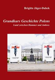 Grundkurs Geschichte Polens - Land zwischen Hammer und Amboss