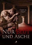 Emilia Frey: Nur Blut und Asche ★★