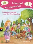 Gaby Scholz: Schau mal, wer da spricht - Prinzessin Fiorella und der Schulausflug ★★★★★