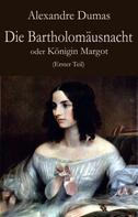Alexandre Dumas: Die Bartholomäusnacht oder Königin Margot (Erster Teil)