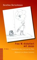 Dorothee Bertschmann: Frau W. diskutiert mit Jesus