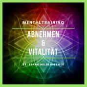 Mentaltraining: Abnehmen und Vitalitität - Körperliche Fitness mental fördern