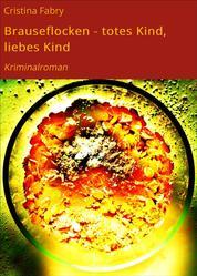 Brauseflocken - totes Kind, liebes Kind - Kriminalroman