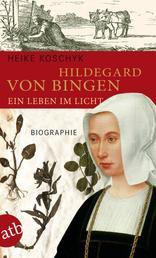 Hildegard von Bingen. Ein Leben im Licht - Biographie