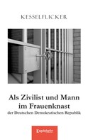 Kesselflicker: Als Zivilist und Mann im Frauenknast der Deutschen Demokratischen Republik ★★