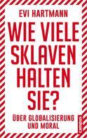 Evi Hartmann: Wie viele Sklaven halten Sie? ★★★★